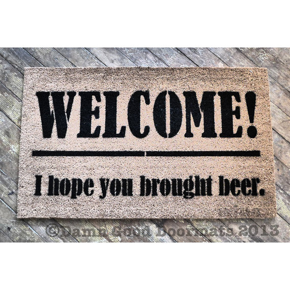 Beer lovers Welcome, I Hope You Brought Beer- Door Mat by DamnGoodDoormats