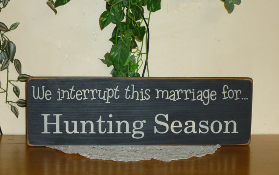 Prim & quot; We interrupt this marriage for Hunting Season & quot; Primitive Country funny wooden sign – your color choice by CCWD